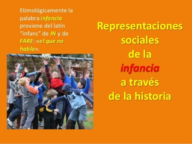 """Representaciones sociales de la infancia a través de la historia Etimológicamente la palabra infancia proviene del latín """"..."""