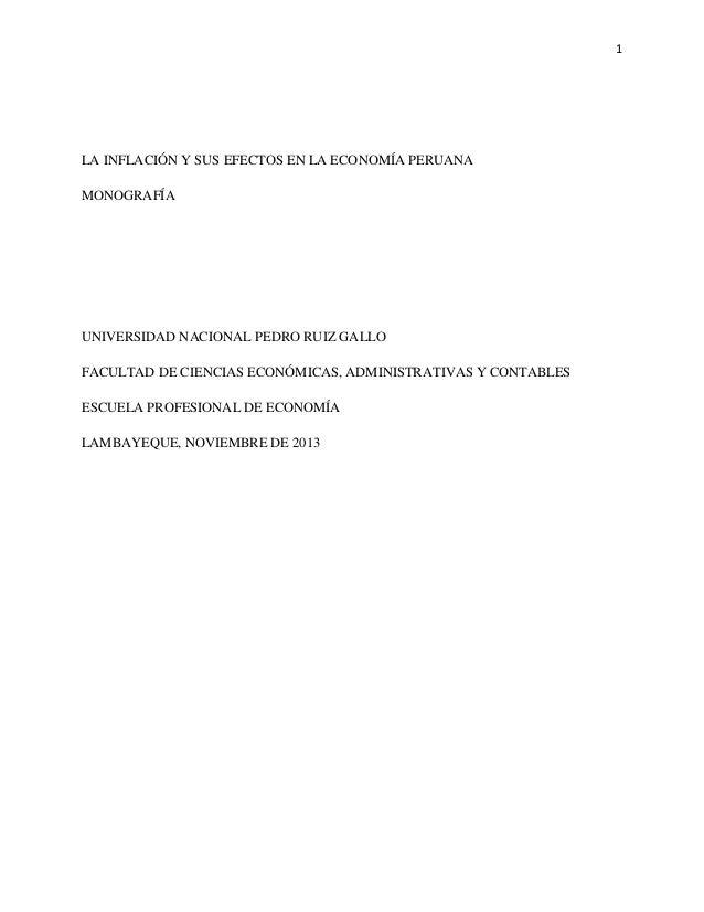1 LA INFLACIÓN Y SUS EFECTOS EN LA ECONOMÍA PERUANA MONOGRAFÍA UNIVERSIDAD NACIONAL PEDRO RUIZ GALLO FACULTAD DE CIENCIAS ...
