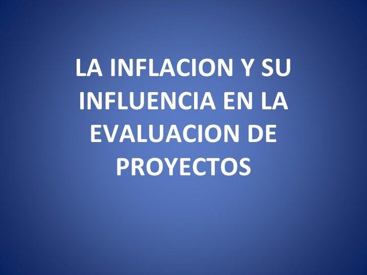 LA INFLACION Y SU INFLUENCIA EN LA EVALUACION DE PROYECTOS