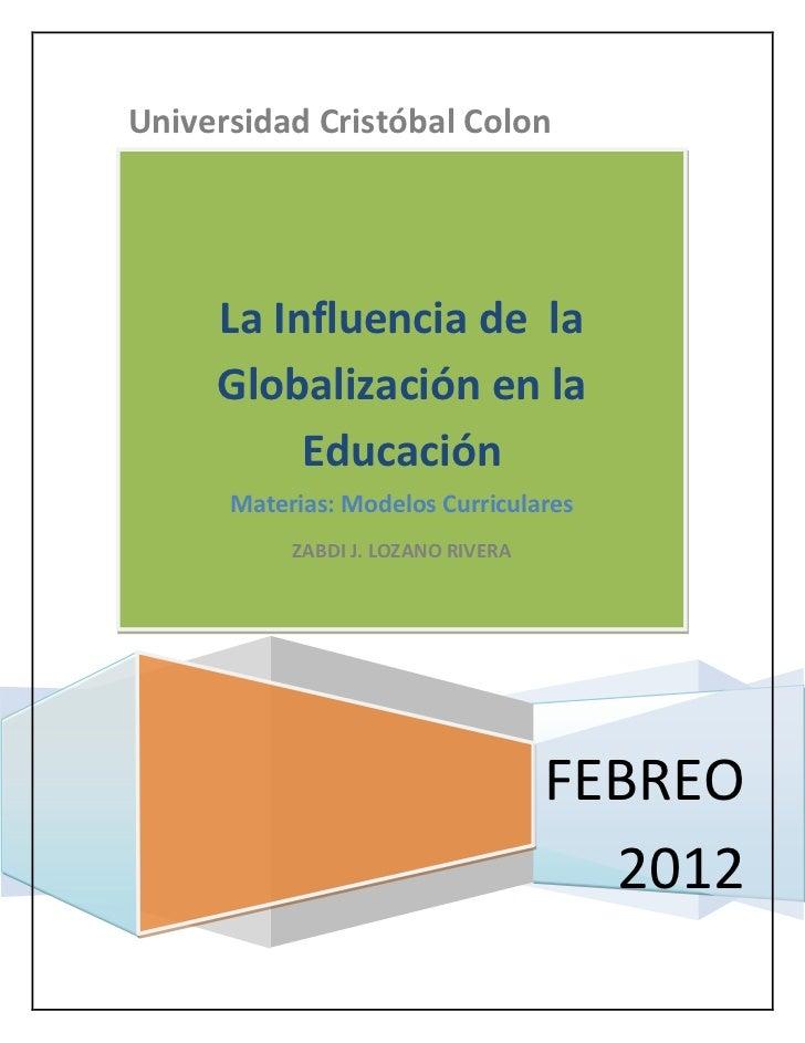 Universidad Cristóbal Colon     La Influencia de la     Globalización en la          Educación      Materias: Modelos Curr...