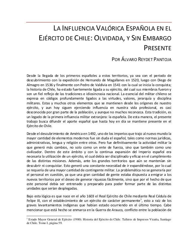 LA INFLUENCIA VALÓRICA ESPAÑOLA EN EL EJÉRCITO DE CHILE: OLVIDADA, Y SIN EMBARGO PRESENTE POR ÁLVARO REYDET PANTOJA Desde ...