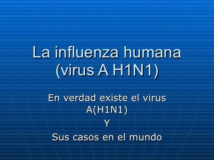 La influenza humana (virus A H1N1) En verdad existe el virus A(H1N1) Y Sus casos en el mundo