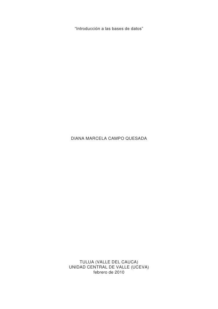 """""""Introducción a las bases de datos""""<br />DIANA MARCELA CAMPO QUESADA<br />TULUA (VALLE DEL CAUCA)UNIDAD CENTRAL DE VALLE (..."""