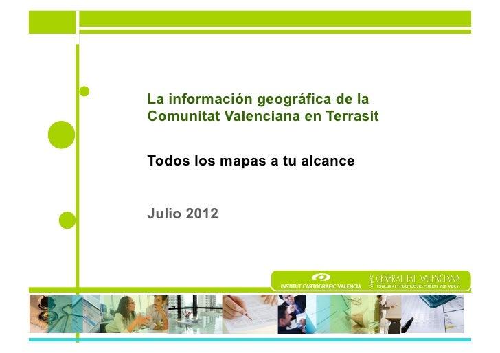 La información geográfica de laComunitat Valenciana en TerrasitTodos los mapas a tu alcanceJulio 2012