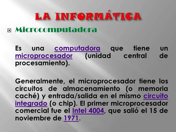 LA INFORMÁTICA<br />Microcomputadora<br />Es una computadora que tiene un microprocesador (unidad central de procesamient...