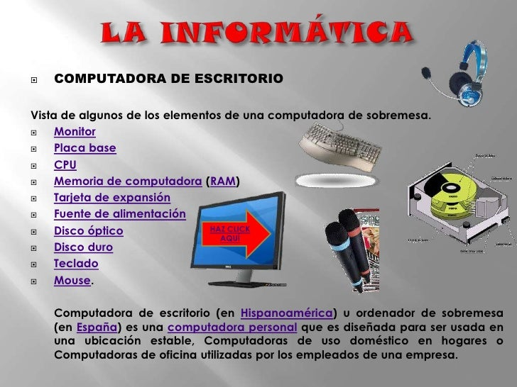 LA INFORMÁTICA<br />COMPUTADORA DE ESCRITORIO<br /><br />Vista de algunos de los elementos de una computadora de sobremes...