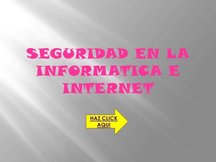 SEGURIDAD EN LA INFORMATICA E INTERNET<br />HAZ CLICK AQUI<br />
