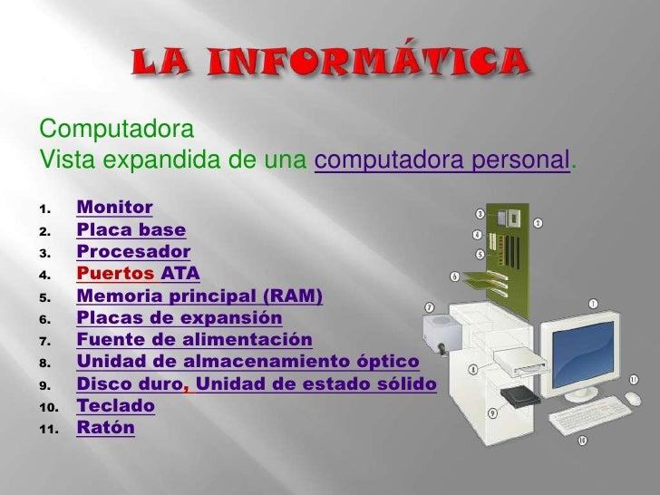 LA INFORMÁTICA<br />Computadora<br />Vista expandida de una computadora personal.<br />Monitor<br />Placa base<br />Proces...