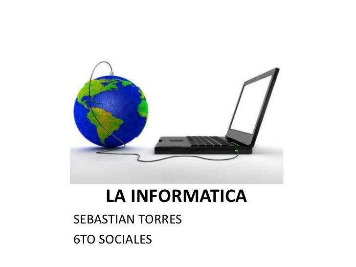 LA INFORMATICASEBASTIAN TORRES6TO SOCIALES