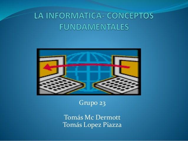Grupo 23 Tomás Mc Dermott Tomás Lopez Piazza