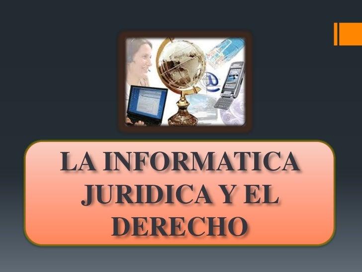 LA INFORMATICA JURIDICA Y EL    DERECHO