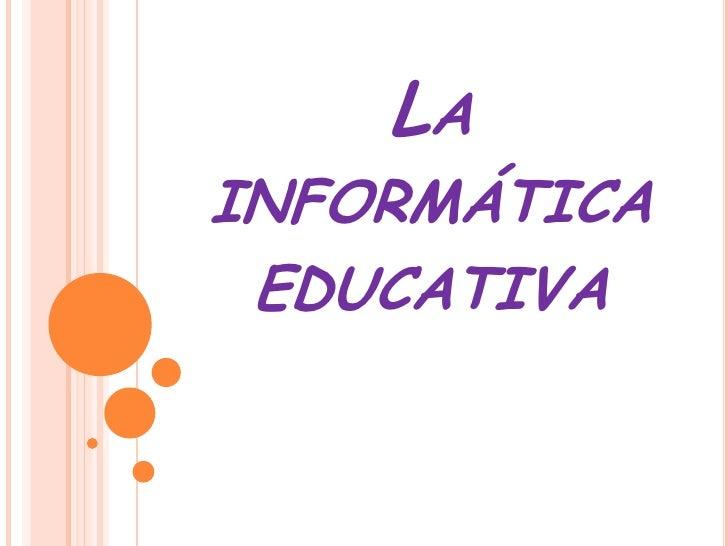 La informática educativa<br />