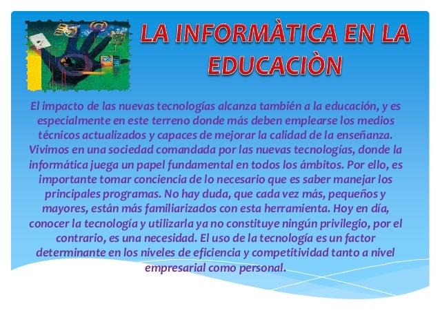 El impacto de las nuevas tecnologías alcanza también a la educación, y es especialmente en este terreno donde más deben em...