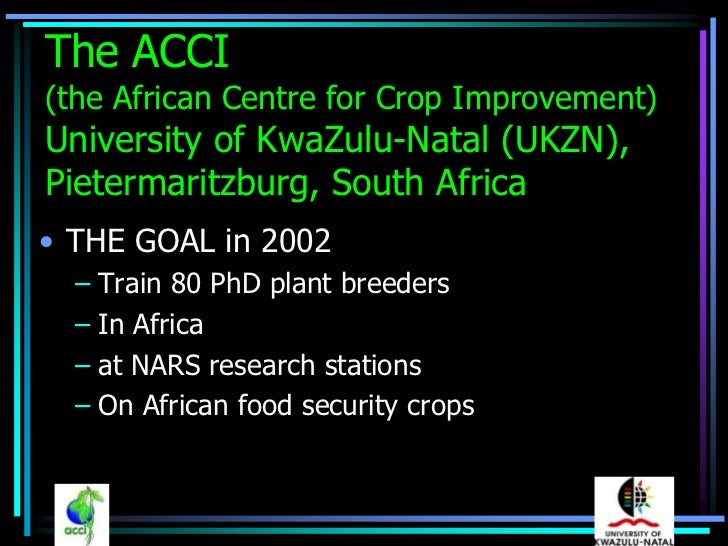 The ACCI(the African Centre for Crop Improvement)University of KwaZulu-Natal (UKZN),Pietermaritzburg, South Africa• THE GO...