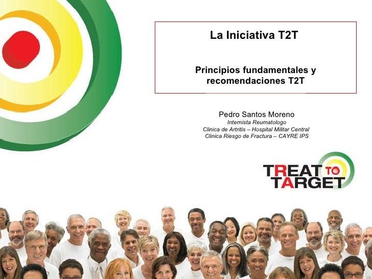 La Iniciativa T2T  Principios fundamentales y recomendaciones T2T Pedro Santos Moreno Internista Reumatologo Clinica de Ar...
