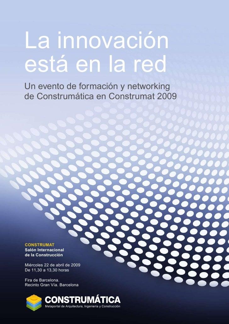 La innovación está en la red Un evento de formación y networking de Construmática en Construmat 2009     CONSTRUMAT Salón ...