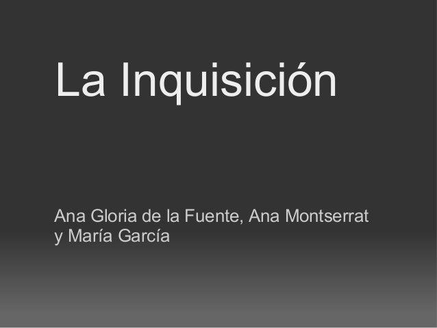 La Inquisición Ana Gloria de la Fuente, Ana Montserrat y María García