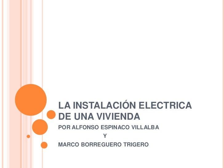 LA INSTALACIÓN ELECTRICA DE UNA VIVIENDA<br />POR ALFONSO ESPINACO VILLALBA<br />Y<br />MARCO BORREGUERO TRIGERO<br />