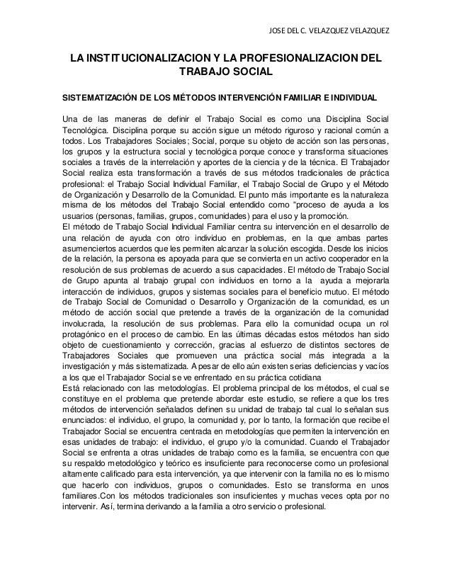 JOSE DEL C. VELAZQUEZ VELAZQUEZ LA INSTITUCIONALIZACION Y LA PROFESIONALIZACION DEL TRABAJO SOCIAL SISTEMATIZACIÓN DE LOS ...