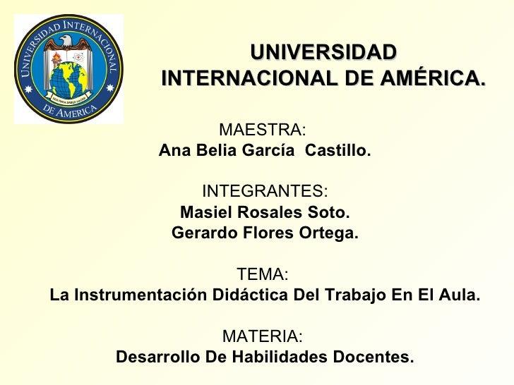 UNIVERSIDAD INTERNACIONAL DE AMÉRICA. MAESTRA:  Ana Belia García  Castillo. INTEGRANTES: Masiel Rosales Soto. Gerardo Flor...