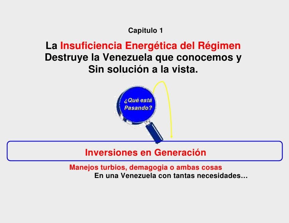 Capitulo 1La Insuficiencia Energética del RégimenDestruye la Venezuela que conocemos y         Sin solución a la vista.   ...