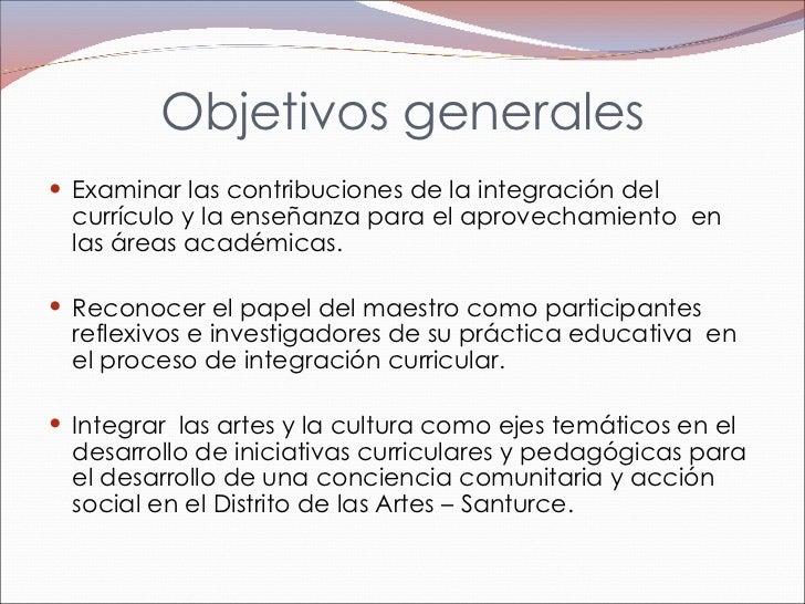 Objetivos generales <ul><li>Examinar las contribuciones de la integración del currículo y la enseñanza para el aprovechami...