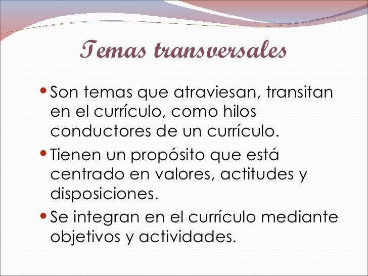 Temas transversales  <ul><li>Son temas que atraviesan, transitan en el currículo, como hilos conductores de un currículo. ...