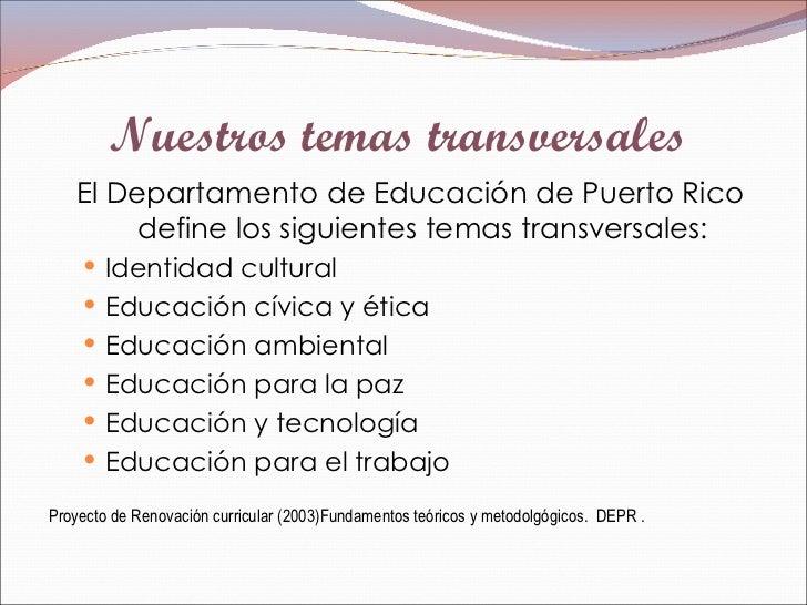 Nuestros temas transversales  <ul><li>El Departamento de Educación de Puerto Rico define los siguientes temas transversale...