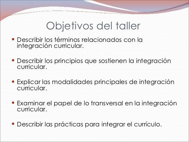 Objetivos del taller  <ul><li>Describir los términos relacionados con la integración curricular. </li></ul><ul><li> </li>...