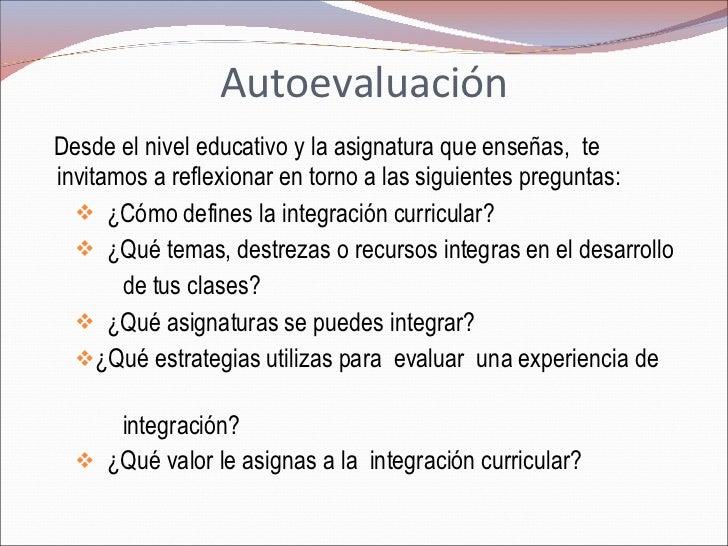 Autoevaluación <ul><li>Desde el nivel educativo y la asignatura que enseñas,  te invitamos a reflexionar en torno a las si...