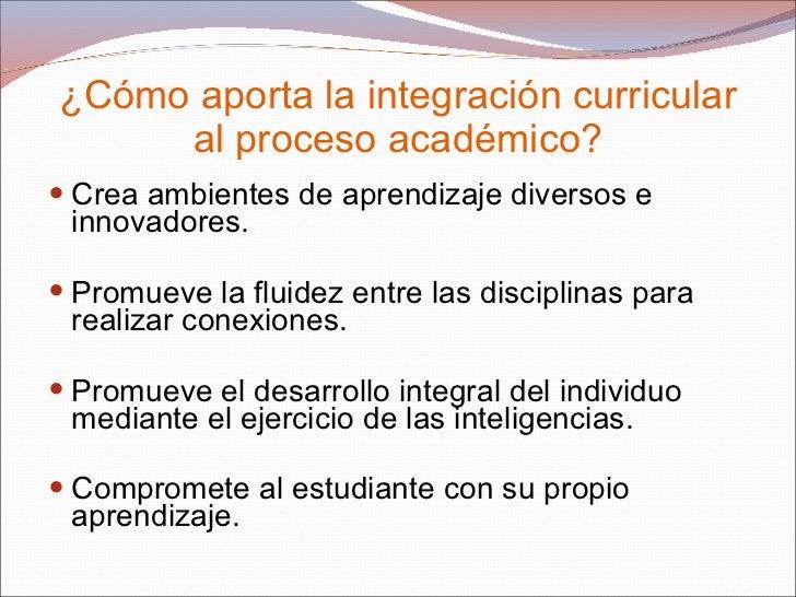 ¿Cómo aporta la integración curricular al proceso académico? <ul><li>Crea ambientes de aprendizaje diversos e innovadores....
