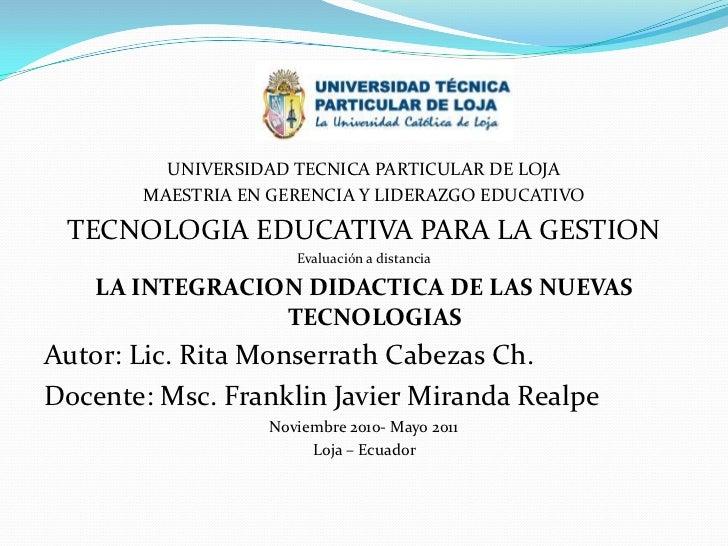 UNIVERSIDAD TECNICA PARTICULAR DE LOJA<br />MAESTRIA EN GERENCIA Y LIDERAZGO EDUCATIVO<br />TECNOLOGIA EDUCATIVA PARA LA G...
