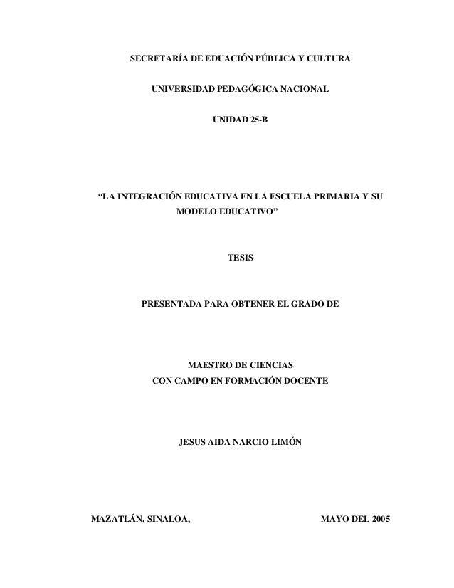"""SECRETARÍA DE EDUACIÓN PÚBLICA Y CULTURA  UNIVERSIDAD PEDAGÓGICA NACIONAL  UNIDAD 25-B  """"LA INTEGRACIÓN EDUCATIVA EN LA ES..."""