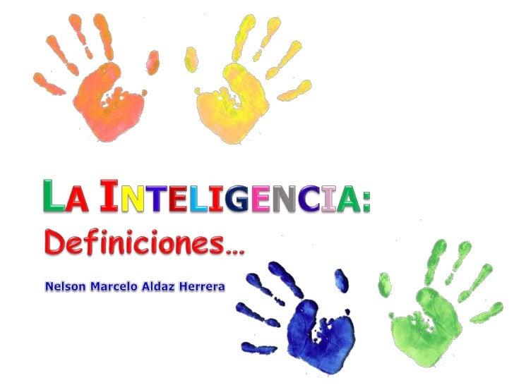 LA INTELIGENCIA:<br />Definiciones…<br />Nelson Marcelo Aldaz Herrera<br />