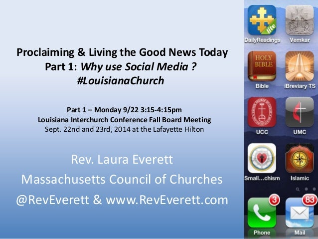 Proclaiming & Living the Good News Today  Part 1: Why use Social Media ?  #LouisianaChurch  Part 1 – Monday 9/22 3:15-4:15...