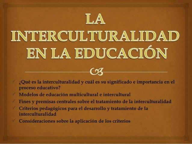  ¿Qué es la interculturalidad y cuál es su significado e importancia en el proceso educativo? Hay una nueva atención a la...