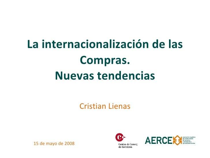 La internacionalización de las Compras. Nuevas tendencias Cristian Lienas 15 de mayo de 2008