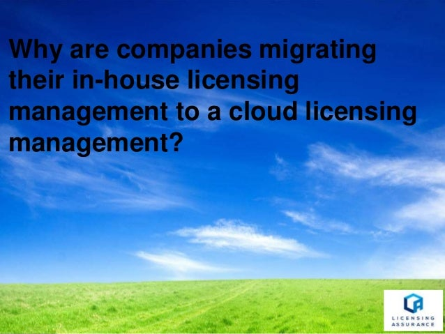 Why are companies migrating their in-house licensing management to a cloud licensing management?