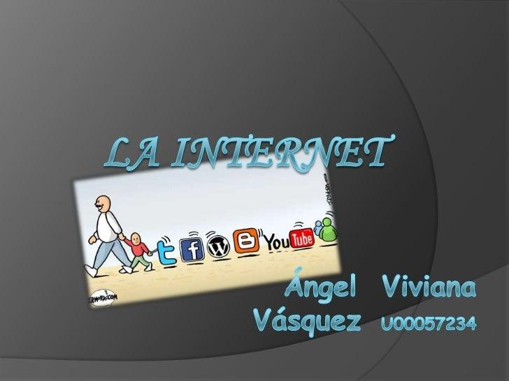 La internet<br />Ángel  Viviana VásquezU00057234<br />