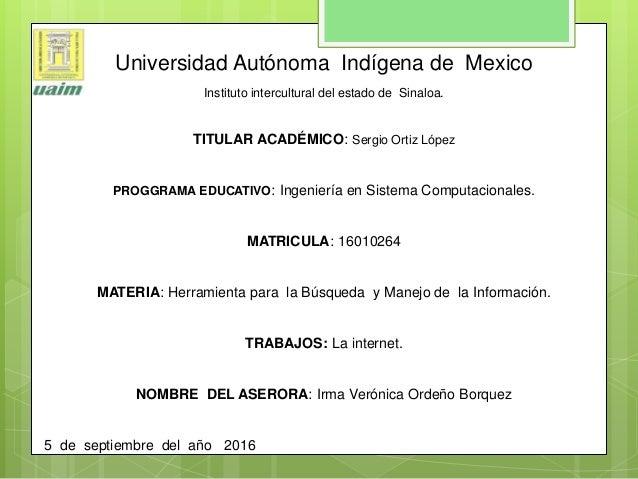 Universidad Autónoma Indígena de Mexico Instituto intercultural del estado de Sinaloa. TITULAR ACADÉMICO: Sergio Ortiz Lóp...