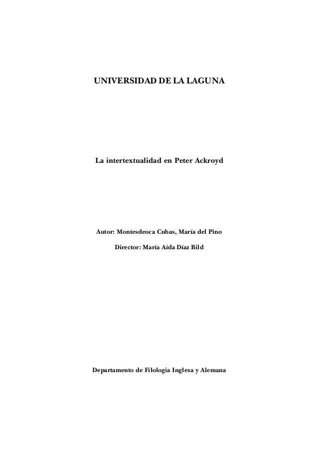 UNIVERSIDAD DE LA LAGUNALa intertextualidad en Peter Ackroyd Autor: Montesdeoca Cubas, María del Pino       Director: Marí...