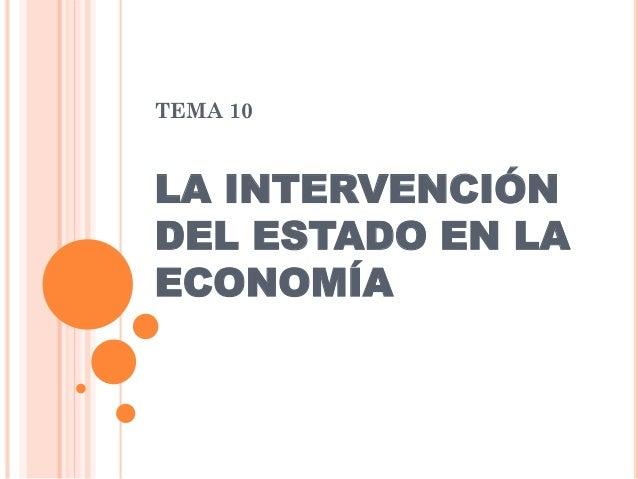 TEMA 10  LA INTERVENCIÓN DEL ESTADO EN LA ECONOMÍA