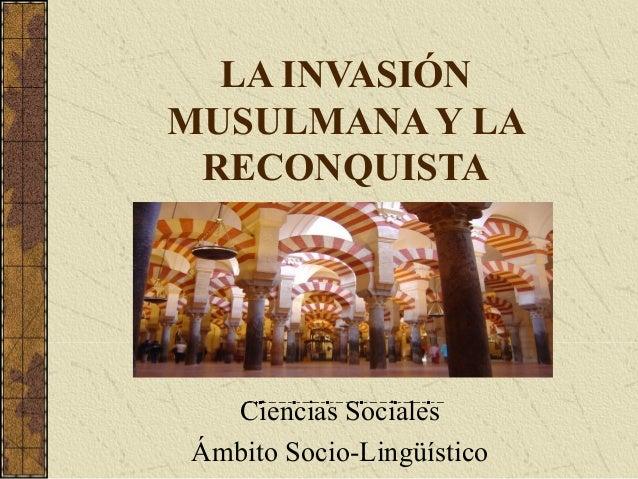 LA INVASIÓN MUSULMANA Y LA RECONQUISTA  Ciencias Sociales Ámbito Socio-Lingüístico