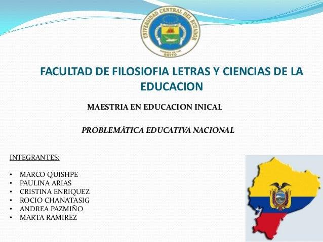 FACULTAD DE FILOSIOFIA LETRAS Y CIENCIAS DE LA EDUCACION MAESTRIA EN EDUCACION INICAL PROBLEMÁTICA EDUCATIVA NACIONAL INTE...