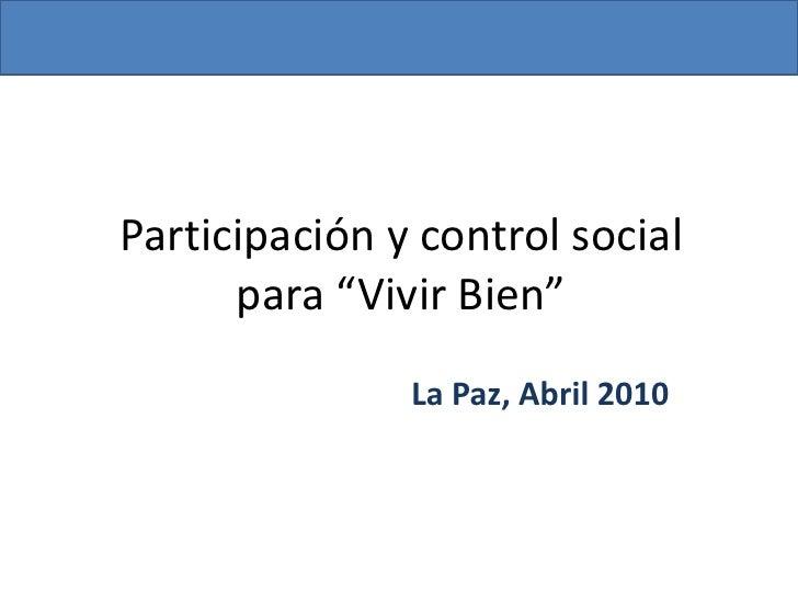"""Participación y control social para """"Vivir Bien""""<br />La Paz, Abril 2010<br />"""