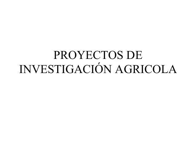 PROYECTOS DE INVESTIGACIÓN AGRICOLA