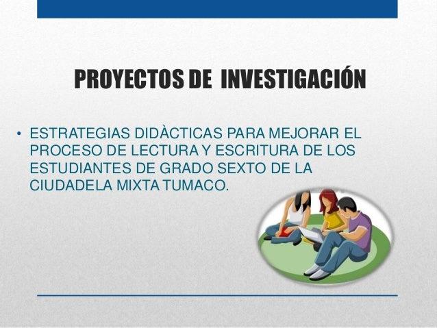 PROYECTOS DE INVESTIGACIÓN • ESTRATEGIAS DIDÀCTICAS PARA MEJORAR EL PROCESO DE LECTURA Y ESCRITURA DE LOS ESTUDIANTES DE G...