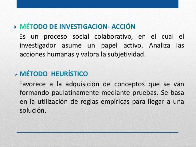 MÉTODO DE INVESTIGACION- ACCIÓN Es un proceso social colaborativo, en el cual el investigador asume un papel activo. Ana...