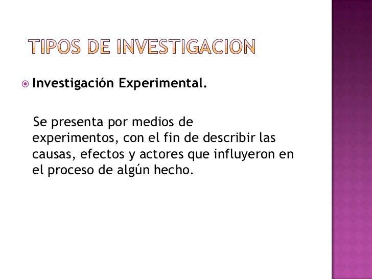  Investigación   Experimental. Se presenta por medios de experimentos, con el fin de describir las causas, efectos y acto...