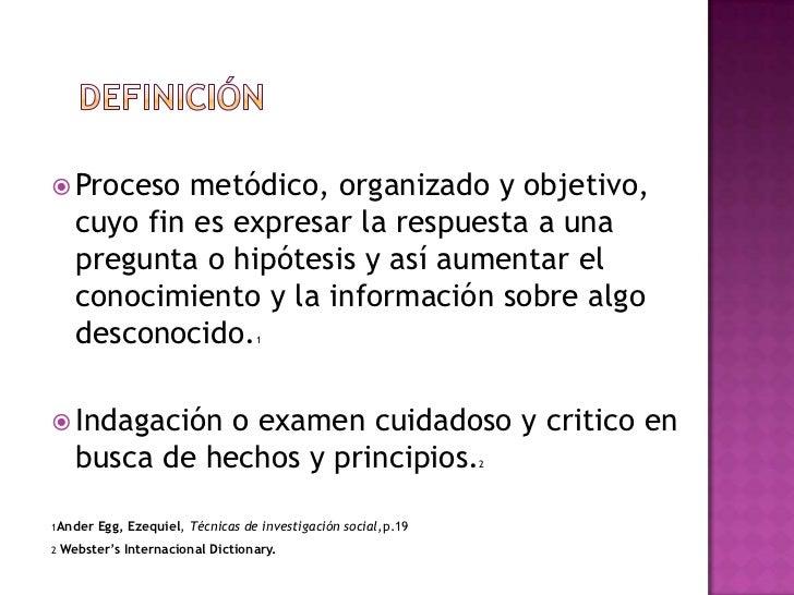  Proceso   metódico, organizado y objetivo,   cuyo fin es expresar la respuesta a una   pregunta o hipótesis y así aument...